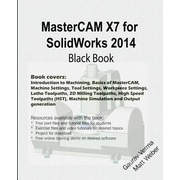 Mastercam X7 for Solidworks 2014 Black Book, Paperback (9781500439538)