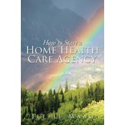 How to Start a Home Health Care Agency, Paperback (9781503537248)