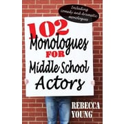 102 Monologues for Middle School Actors: Including Comedy and Dramatic Monologues, Paperback (9781566081849)