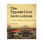 The Typewriter Revolution: A Typist's Companion for the 21st Century, Paperback (9781581573114)