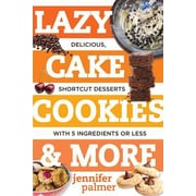Lazy Cake Cookies & More: Delicious, Shortcut Desserts with 5 Ingredients or Less, Paperback (9781581573701)