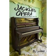 Jackleg Opera: Collected Poems, 1990 to 2013, Paperback (9781583946770)