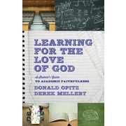 Learning for the Love of God: A Student's Guide to Academic Faithfulness, 0002, Paperback (9781587433504)