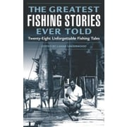 The Greatest Fishing Stories Ever Told: Twenty-Eight Unforgettable Fishing Tales, Paperback (9781592284108)