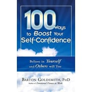 100 Ways to Boost Your Self-Confidence: Believe in Yourself and Others Will Too, Paperback (9781601631121)