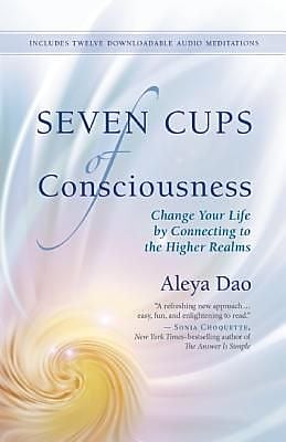 Seven Cups of Consciousness: Change Your Life by Connecting to the Higher Realms, Paperback (9781608683321) 2177481