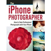 The iPhone Photographer: How to Take Professional Photographs with Your iPhone, Paperback (9781608958870)