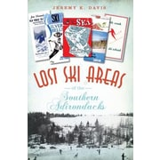 Lost Ski Areas of the Southern Adirondacks, Paperback (9781609493844)