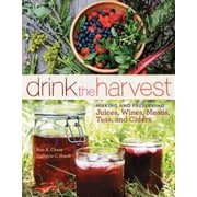 Drink the Harvest: Making and Preserving Juices, Wines, Meads, Teas, and Ciders, Paperback (9781612121598)