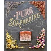 Pure Soapmaking: How to Create Nourishing, Natural Skin Care Soaps, Paperback (9781612125336)