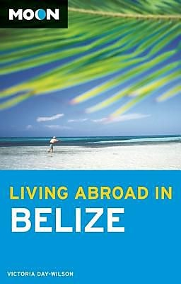 Moon Living Abroad in Belize, 0002, Paperback (9781612381800) 2327906
