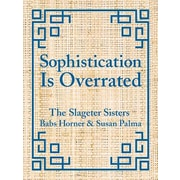 Sophistication Is Overrated, Hardcover (9781612542164)