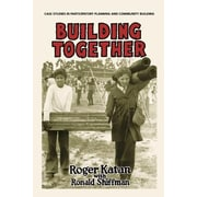 Building Together: Case Studies in Participatory Planning and Community Building, Paperback (9781613320167)
