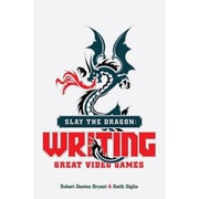 Slay the Dragon: Writing Great Video Games, Paperback (9781615932290)