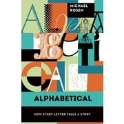 Alphabetical: How Every Letter Tells a Story, Paperback (9781619027022)