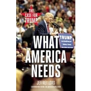 What America Needs: The Case for Trump, Paperback (9781621575238)