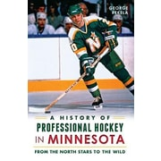 A History of Professional Hockey in Minnesota: From the North Stars to the Wild, Paperback (9781626193611)