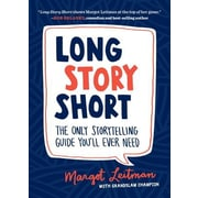 Long Story Short: The Only Storytelling Guide You'll Ever Need, Paperback (9781632170279)
