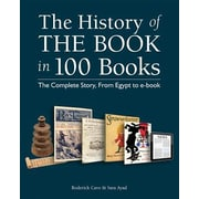 The History of the Book in 100 Books: The Complete Story, from Egypt to E-Book, Hardcover (9781770854062)