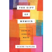 The Gift of Memoir: Show Up, Open Up, Write, Paperback (9781772360059)