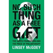 No Such Thing as a Free Gift: The Gates Foundation and the Price of Philanthropy, Hardcover (9781784780838)