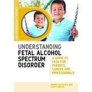 Understanding Fetal Alcohol Spectrum Disorder: A Guide to FASD for Parents, Carers and Professionals, Paperback (9781849053945)