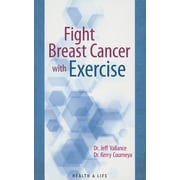 Fight Breast Cancer with Exercise, Paperback (9781927126929)