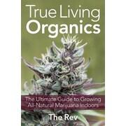 True Living Organics: The Ultimate Guide to Growing All-Natural Marijuana Indoors, Paperback (9781931160964)