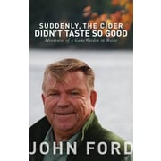 Suddenly, the Cider Didn't Taste So Good: Adventures of a Game Warden in Maine, Paperback (9781934031940)
