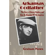 Arkansas Godfather: The Story of Owney Madden and How He Hijacked Middle America, Paperback (9781935106517)