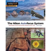 The Nikon Autofocus System: Mastering Focus for Sharp Images Every Time, Paperback (9781937538781)