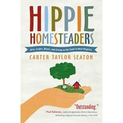 Hippie Homesteaders: Arts, Crafts, Music, and Living on the Land in West Virginia, Paperback (9781938228902)