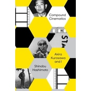 Compound Cinematics: Akira Kurosawa and I, Hardcover (9781939130570)