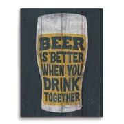 Click Wall Art Beer Is Better When You Drink Together Textual Art Plaque; 20'' H x 16'' W x 1'' D