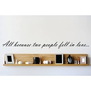 Design With Vinyl All Because Two People Fell In Love  Wall Decal; 10'' H x 40'' W x 0.16'' D