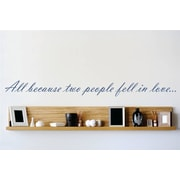 Design With Vinyl All Because Two People Fell In Love  Wall Decal; 6'' H x 30'' W x 0.16'' D