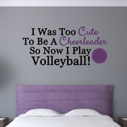 Enchantingly Elegant I Was Too Cute To Be A Cheerleader Now I Play Volleyball Wall Decal