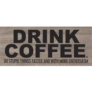 Artistic Reflections 'Drink Coffee. Do Stupid Things Faster' Textual Art on Wood in Gray