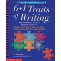 6 + 1 Traits of Writing: The Complete Guide: Grades 3 and Up