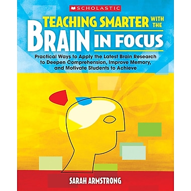 Scholastic Teacher Resources, Teaching Smarter With the Brain in Focus