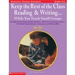 Scholastic Keep the Rest of the Class Reading & Writing . . . While You Teach Small Groups