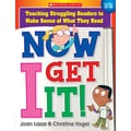 Scholastic Now I Get It! Teaching Struggling Readers to Make Sense of What They Read