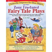 Scholastic Cinderella Outgrows the Glass Slipper and Other Zany Fractured Fairy Tale Plays