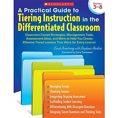 Scholastic A Practical Guide to Tiering Instruction in the Differentiated Classroom