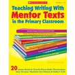 Scholastic Teaching Writing With Mentor Texts in the Primary Classroom