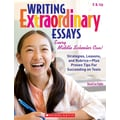 Scholastic Writing Extraordinary Essays: Every Middle Schooler Can!