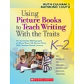 Scholastic Using Picture Books to Teach Writing With the Traits: K–2