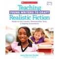 Scholastic Teaching Young Writers to Craft Realistic Fiction