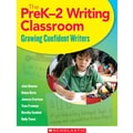Scholastic The PreK–2 Writing Classroom
