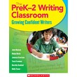 Scholastic The PreK–2 Writing Classroom
